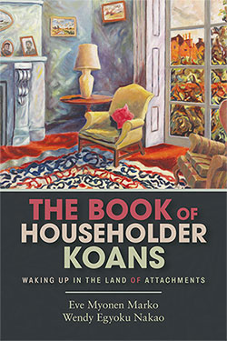 The Book of Householder Koans - Eve Myonen Marko & Wendy Egyoku Nakao